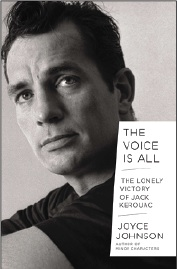 <i>The Voice Is All: The Lonely  Victory of Jack Kerouac.</i> By Joyce Johnson.