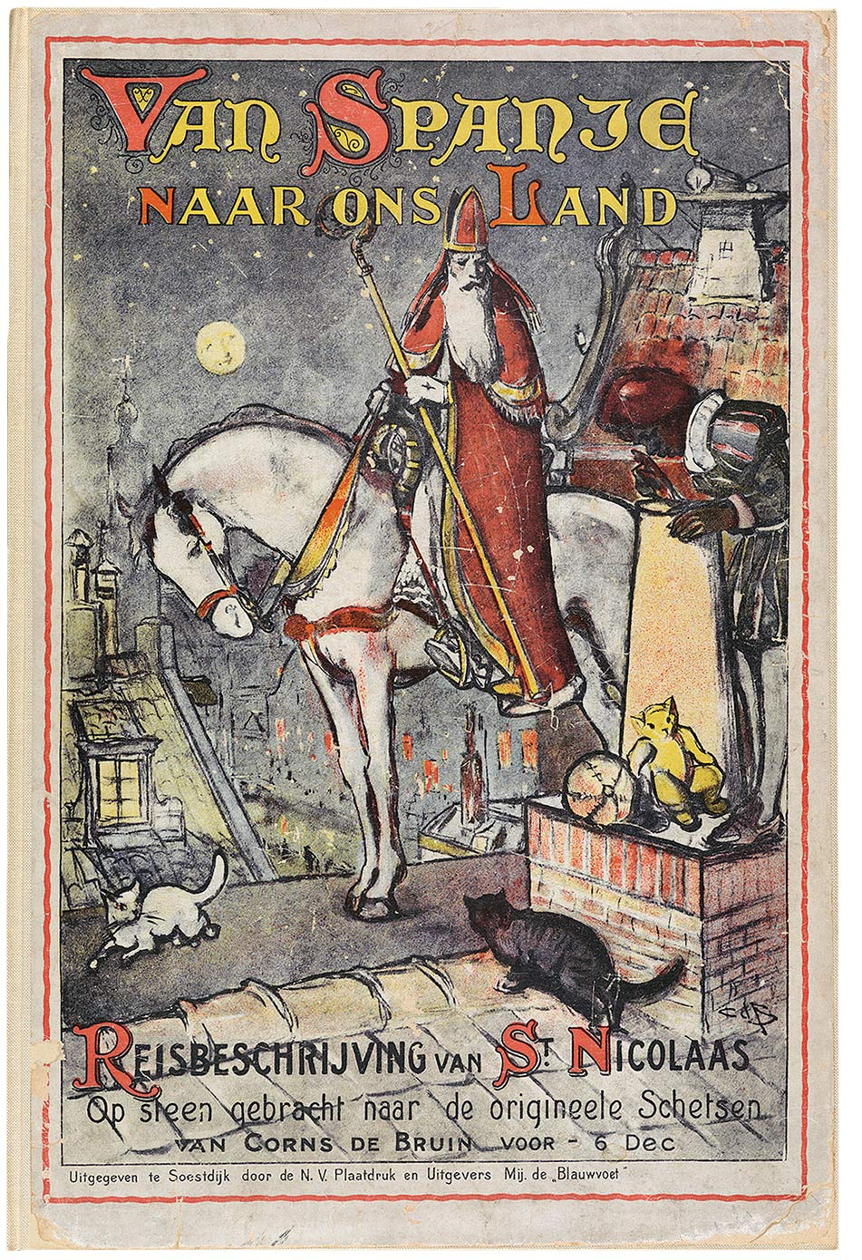 "A children's book from the 1920s that tells the story  of Saint Nicholas and Zwarte Piet. The cover reads, ""From Spain to our country. Description of the journey of St. Nicolaas/lithograph based on original sketches for December 6th made by Corns de Bruin."" (Used courtesy of Koninklijke Bibliotheek, National Library of the Netherlands.)"