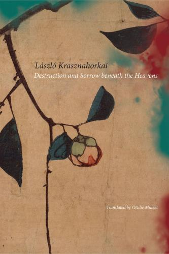 Destruction and Sorrow beneath the Heavens: Reportage. By László Krasznahorkai.  Translated by Ottilie Mulzet.  Seagull, 2015. 320p. HB, $30.