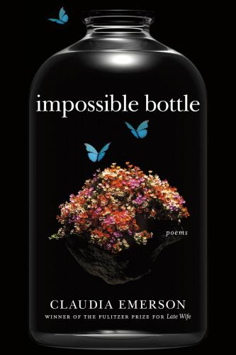 Impossible Bottle. By Claudia Emerson. LSU, 2015. 65p. PB, 7.95.