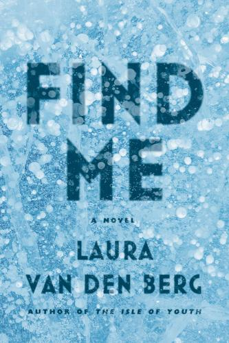 Find Me. By Laura Van den Berg. FSG, 2015. 288p. HB, $26.