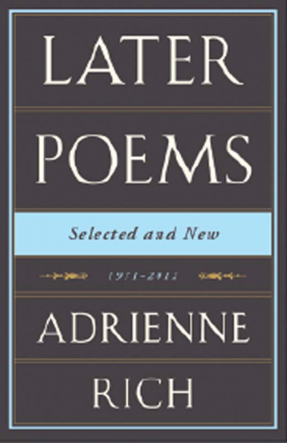 Later ​Poems: ​Selected ​and ​New,​​ 1971–2012. By Adrienne Rich. W. W. Norton, 2013. 530p. HB, $39.95