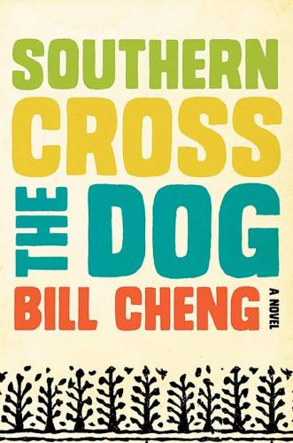 <i>Southern Cross the Dog.</i> By Bill Cheng. Ecco, 2013.  336p. HB, $25.99.