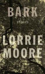 <i>Bark.</i> By Lorrie Moore. Knopf, 2014. 208p.  HB, $24.95.
