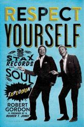 <i>Respect Yourself: Stax Records and the Soul Explosion.</i> By Robert Gordon. Bloomsbury, 2013.  480p. HB, $30.
