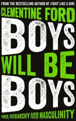 <i>Boys Will Be Boys: Power, Patriarchy and Toxic Masculinity<I>. By Clementine Ford. One World, 2019. 362pp. PB, 7.95.