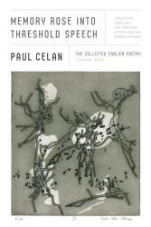 <i>Memory Rose into Threshold Speech: The Collected Earlier Poetry</i>. By Paul Celan. Translated from the German by Pierre Joris.
