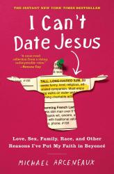 <i>I Can't Date Jesus: Love, Sex, Family, Race, and Other Reasons I've Put My Faith in Beyoncé</i>. By Michael Arceneaux. Atria, 2018. 256p. PB, 7.