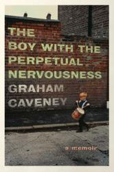 <i>The Boy with the Perpetual Nervousness</i>. By Graham Caveney. Simon & Schuster, 2018. 272p. HB, $26.