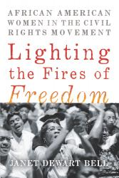 <em>Lighting the Fires of Freedom: African American Women in the Civil Rights Movement</em>. By Janet Dewart Bell. New Press, 2018. 240p. HB, $25.99. </p>