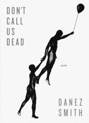 <i>Don't Call Us Dead</i>. By Danez Smith. Graywolf, 2017. 96p. PB, 6.