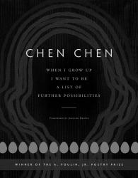 <i>When I Grow Up I Want to Be a List of Further Possibilities</i>. By Chen Chen. BOA Editions, 2017. 96p. PB, 6.