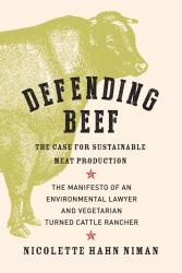 Defending Beef: The Case for Sustainable Meat Production. By Nicolette Hahn Niman. Chelsea Green, 2014. 288p. PB, 9.95.