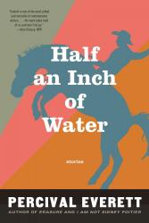 Half an Inch of Water. By Percival Everett. Graywolf, 2015. 176 p. PB, 6.