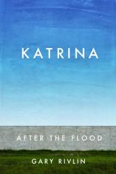Katrina: After the Flood. By Gary Rivlin. Simon & Schuster, 2015. 480p. HB, $27.