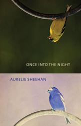 <em>Once Into the Night</em>. By Aurelie Sheehan. Alabama, 2019. 149p. HB, 6.95.</p>