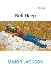Roll Deep. By Major Jackson. Norton, 2015. 93p. HB, $26.95.