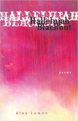 <i>Hallelujah Blackout: Poems</i>, by Alex Lemon. Milkweed Editions, February 2008. 5