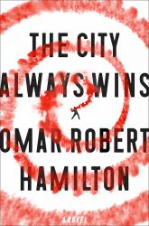 <i>The City Always Wins</i>. By Omar Robert Hamilton. MCD, 2017. 320p. HB, $26.